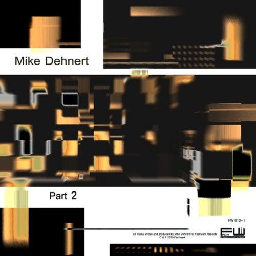 Part 2 by Mike Dehnert