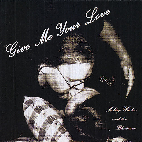 Give Me Your Love - Single by Milky Whites and the Bluesmen