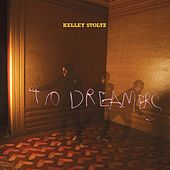 To Dreamers by Kelley Stoltz