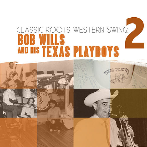 Classic Roots Western Swing: Bob Wills and his Texas Playboys Vol. 2 by Bob Wills
