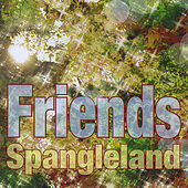 Spangleland by Friends