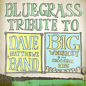 The Bluegrass Tribute to Dave Matthew's Band's Big Whiskey and The GrooGrux King - EP by Pickin' On