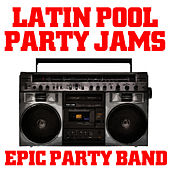 Latin Pool Party Jams by Epic Party Band