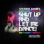 Shut Up and Let Me Dance by Speaker Junkies
