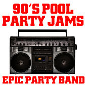 90's Pool Party Jams by Epic Party Band