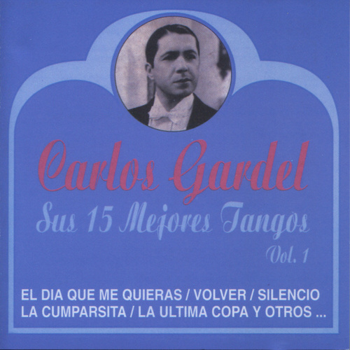 Sus 15 Mejores Tangos, Vol. 1 by Carlos Gardel