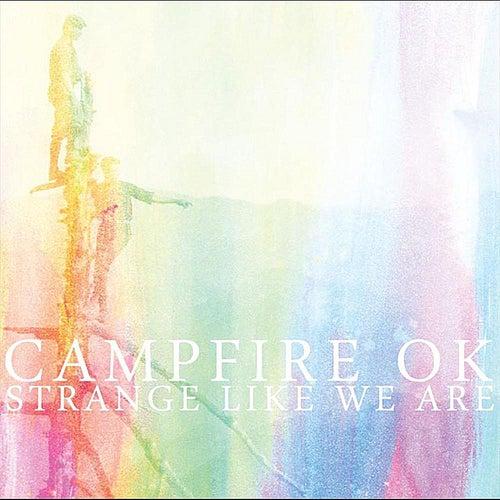 Strange Like We Are by Campfire OK