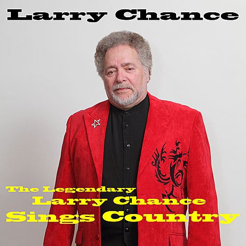 The Legendary Larry Chance Sings Country by Larry Chance