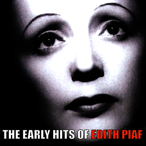 The Early Hits of Edith Piaf by Edith Piaf