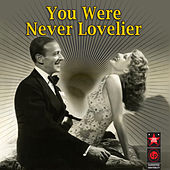You Were Never Lovelier by Various Artists