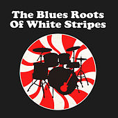 The Blues Roots Of White Stripes von Various Artists