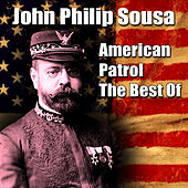 American Patrol - The Best Of by John Philip Sousa