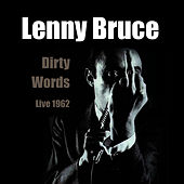 Dirty Words - Live 1962 by Lenny Bruce