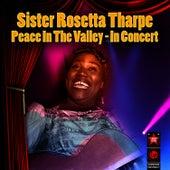 Peace In The Valley - In Concert von Sister Rosetta Tharpe