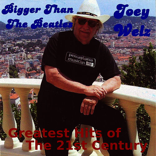 Bigger Than The Beatles (Greatest Hits of the 21st Century) by Joey Welz