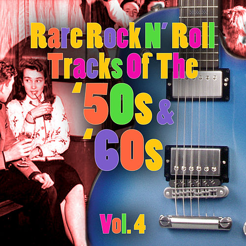 Rare Rock N' Roll Tracks Of The '50s & '60s Vol. 4 by Various Artists