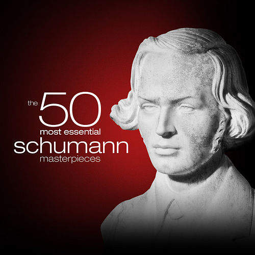The 50 Most Essential Schumann Masterpieces by Various Artists