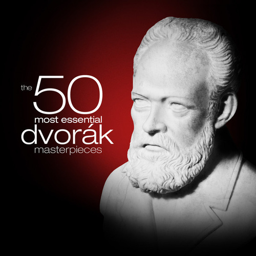 The 50 Most Essential Dvořák Masterpieces by Various Artists