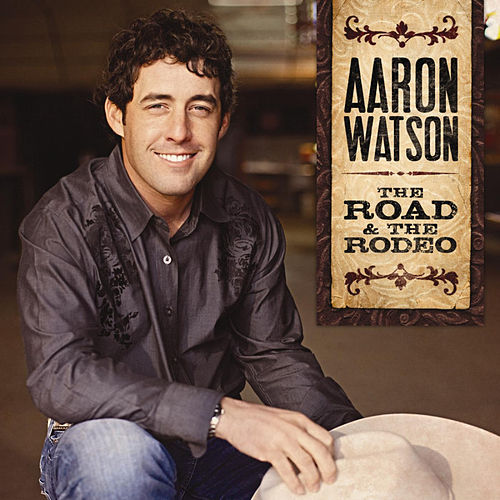 The Road & The Rodeo by Aaron Watson