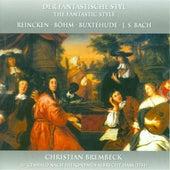 Harpsichord Recital: Brembeck, Christian - Buxtehude, D. / Reincken, J.A. / Bohm, G. / Bach, J.S. (Der Fantastische Styl) by Christian Brembeck