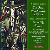 Dubois: The 7 Last Words of Christ - Mendelssohn: Hear my Prayer by Various Artists