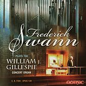 Frederick Swann Plays the William J. Gillespie Concert Organ by Frederick Swann