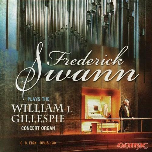 Frederick Swann Plays the William J. Gillespie Concert Organ by Frederick Swann