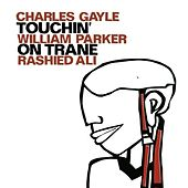 Gayle, Charles / Parker, William / Ali, Rashied: Touchin' on Trane by Various Artists
