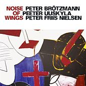 Brotzmann, Peter / Uuskyla, Peeter / Nielsen, Peter Friis: Noise of Wings by Various Artists