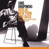 Kropinski, Uwe: Berlin, New York and Back by Various Artists