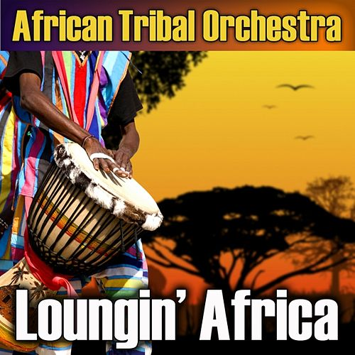 Loungin' Africa by African Tribal Orchestra