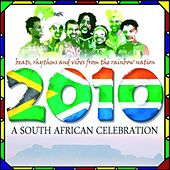2010, A South African Celebration : Beats, Rhythms and Vibes from the Rainbow Nation (Special World Cup 2010 Release) by Various Artists