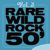 Rare Wild Rock 50', Vol. 3 by Various Artists