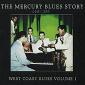 The Mercury Blues Story (1945 - 1955) - West Coast Blues, Vol. 1 by Various Artists