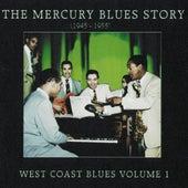 The Mercury Blues Story (1945 - 1955) - West Coast Blues, Vol. 1 by Various Artists