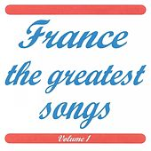 France The Greatest Songs, Vol. 1 by Various Artists