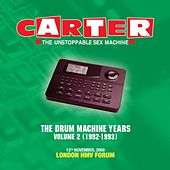 The Drum Machine Years - Volume 2 (1992 - 1993) - Live at London Forum by Carter the Unstoppable Sex Machine