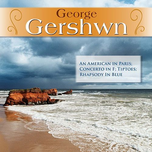 George Gershwn: An American in Paris; Concerto in F; Tiptoes; Rhapsody In Blue by Various Artists
