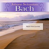 Johann Sebastian Bach: Bach For Guitar by Various Artists