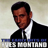 The Early Hits of Yves Montand by Yves Montand