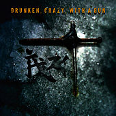 Drunken, Crazy, With a Gun by Ambassador 21