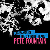Big Bands Of The Swingin' Years: Pete Fountain (Digitally Remastered) by Pete Fountain