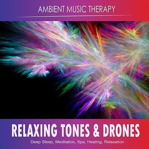Relaxing Tones and Drones: Deep Sleep, Meditation by Ambient Music Therapy