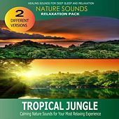 Tropical Jungle: Relaxation Pack (Nature Sounds) by Nature Sounds for Sleep and Relaxation