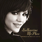 Christmas Is The Time To Say I Love You by Katharine McPhee