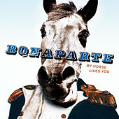 My Horse Likes You by Bonaparte