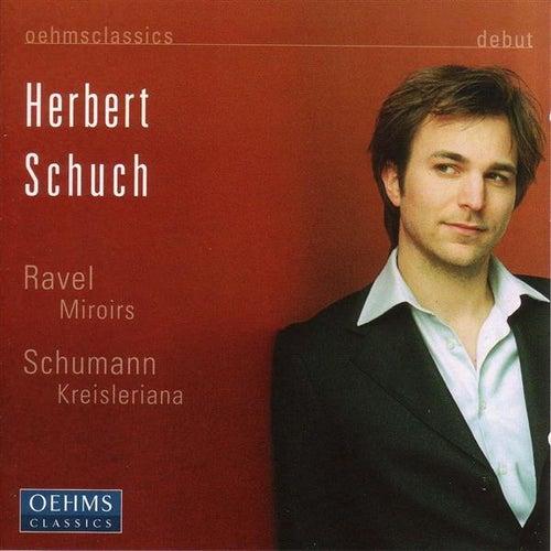 Schumann: Kreisleriana / Ravel: Miroirs by Herbert Schuch