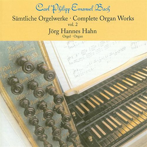 Bach, C.P.E.: Organ Music (Complete), Vol. 2 by Jorg-Hannes Hahn