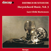 Buxtehude: Harpsichord Music, Vol. 3 by Lars Ulrik Mortensen
