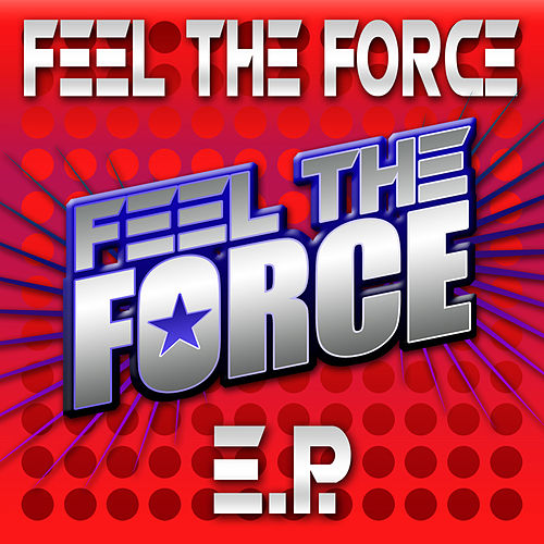Feel The Force EP by Various Artists